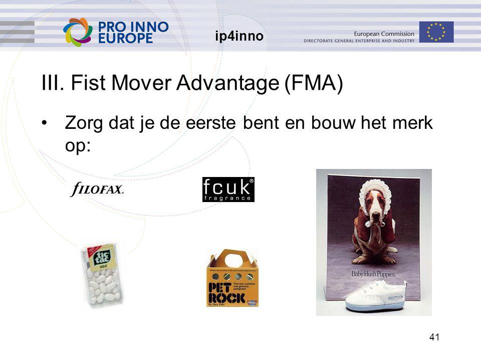 ip4inno 41 III. Fist Mover Advantage (FMA) Zorg dat je de eerste bent en bouw het merk op: