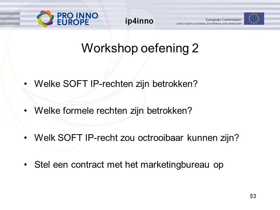 ip4inno 53 Workshop oefening 2 Welke SOFT IP-rechten zijn betrokken? Welke formele rechten zijn betrokken? Welk SOFT IP-recht zou octrooibaar kunnen z