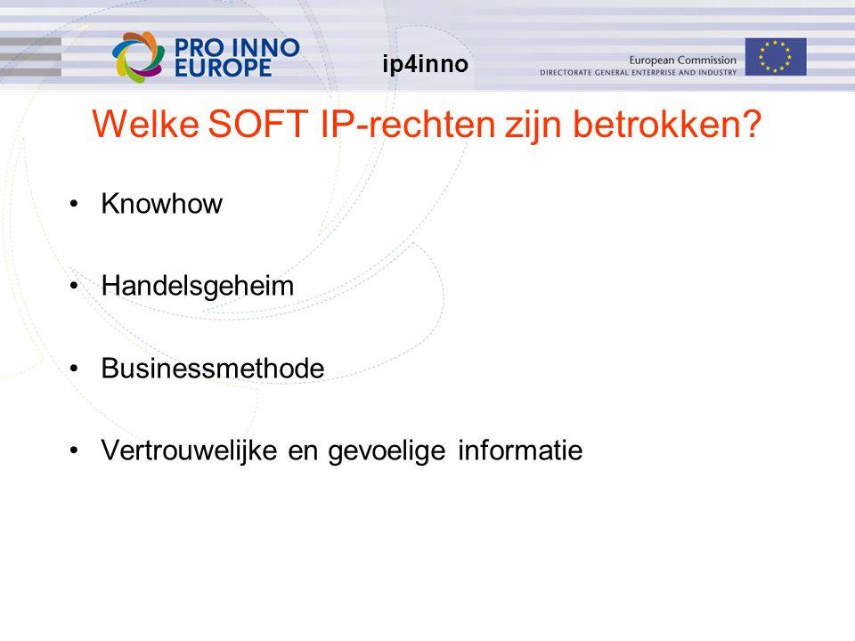 ip4inno Welke SOFT IP-rechten zijn betrokken? Knowhow Handelsgeheim Businessmethode Vertrouwelijke en gevoelige informatie