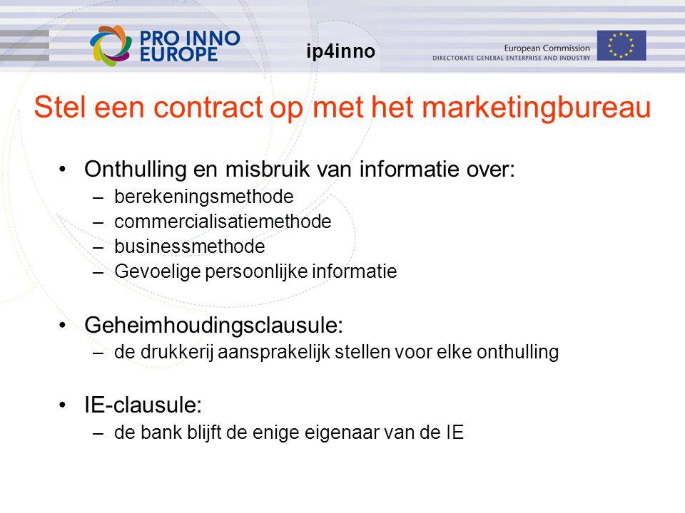 ip4inno Stel een contract op met het marketingbureau Onthulling en misbruik van informatie over: –berekeningsmethode –commercialisatiemethode –busines