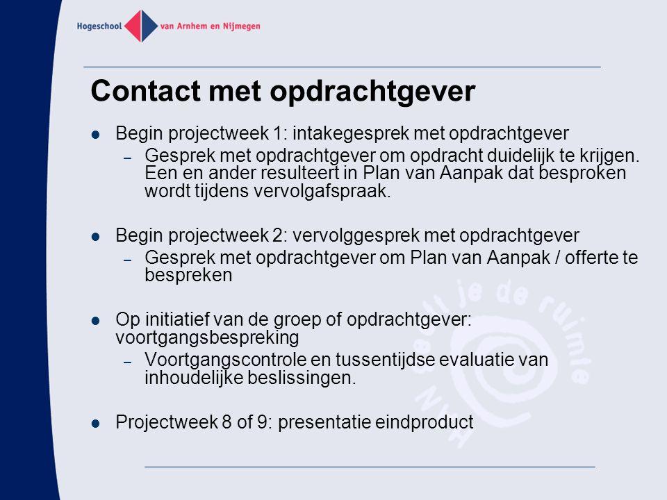Contact met opdrachtgever Begin projectweek 1: intakegesprek met opdrachtgever – Gesprek met opdrachtgever om opdracht duidelijk te krijgen. Een en an