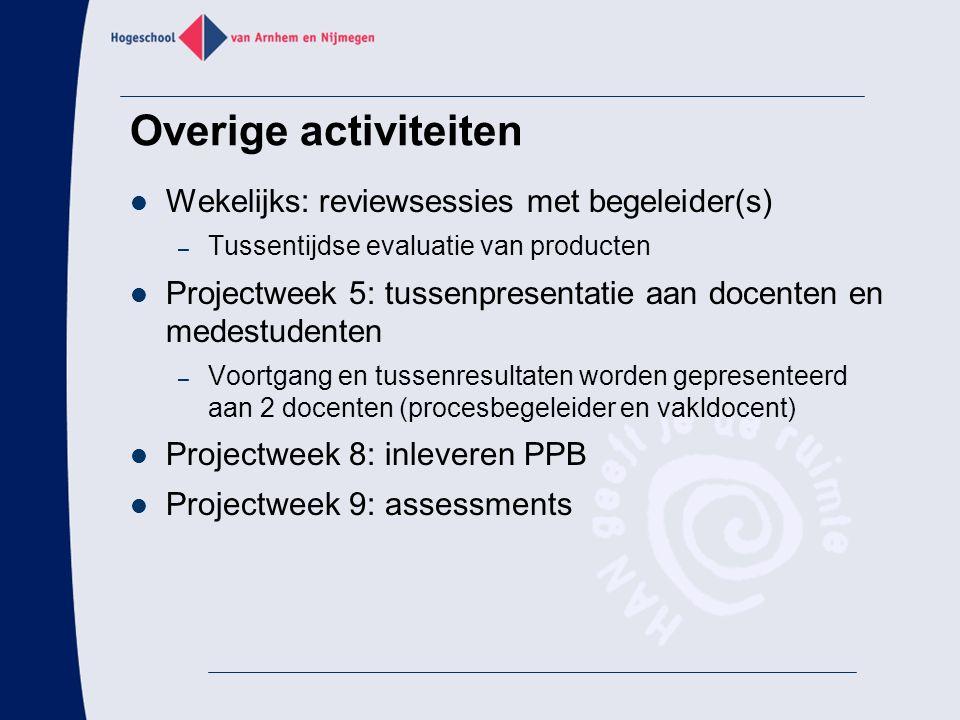 Overige activiteiten Wekelijks: reviewsessies met begeleider(s) – Tussentijdse evaluatie van producten Projectweek 5: tussenpresentatie aan docenten e