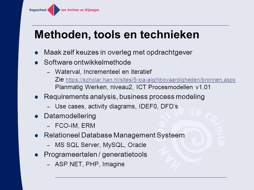 Methoden, tools en technieken Maak zelf keuzes in overleg met opdrachtgever Software ontwikkelmethode – Waterval, Incrementeel en iteratief Zie https: