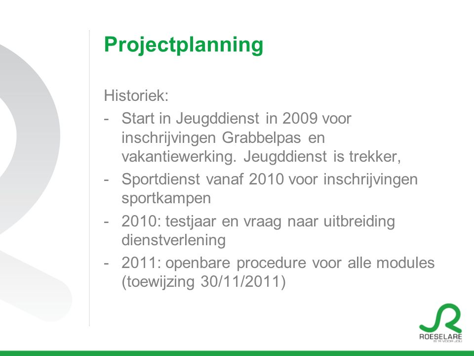 Projectplanning Historiek: -Start in Jeugddienst in 2009 voor inschrijvingen Grabbelpas en vakantiewerking.