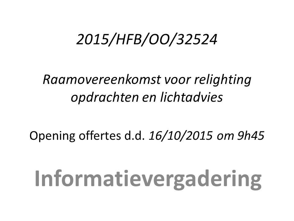 2015/HFB/OO/32524 Raamovereenkomst voor relighting opdrachten en lichtadvies Opening offertes d.d.