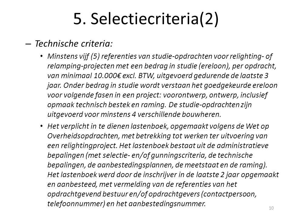 – Technische criteria: Minstens vijf (5) referenties van studie-opdrachten voor relighting- of relamping-projecten met een bedrag in studie (ereloon), per opdracht, van minimaal 10.000€ excl.