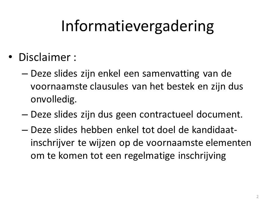 Disclaimer : – Deze slides zijn enkel een samenvatting van de voornaamste clausules van het bestek en zijn dus onvolledig.