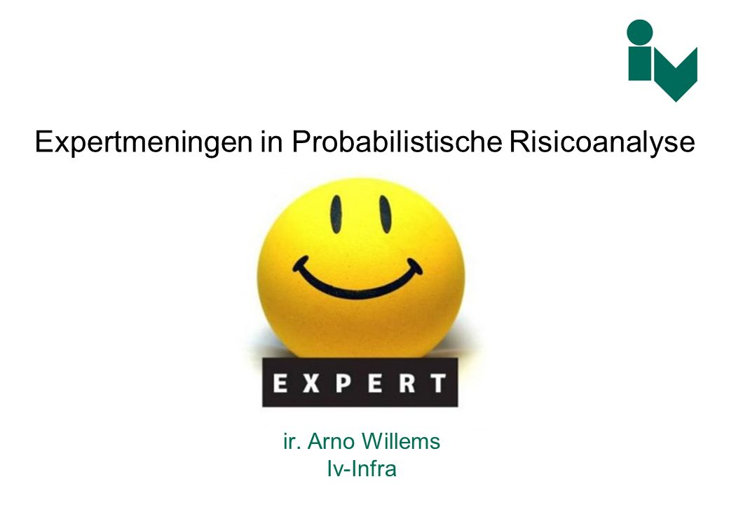 ir. Arno Willems Iv-Infra Expertmeningen in Probabilistische Risicoanalyse