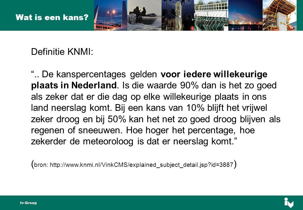 Definitie KNMI: ..De kanspercentages gelden voor iedere willekeurige plaats in Nederland.