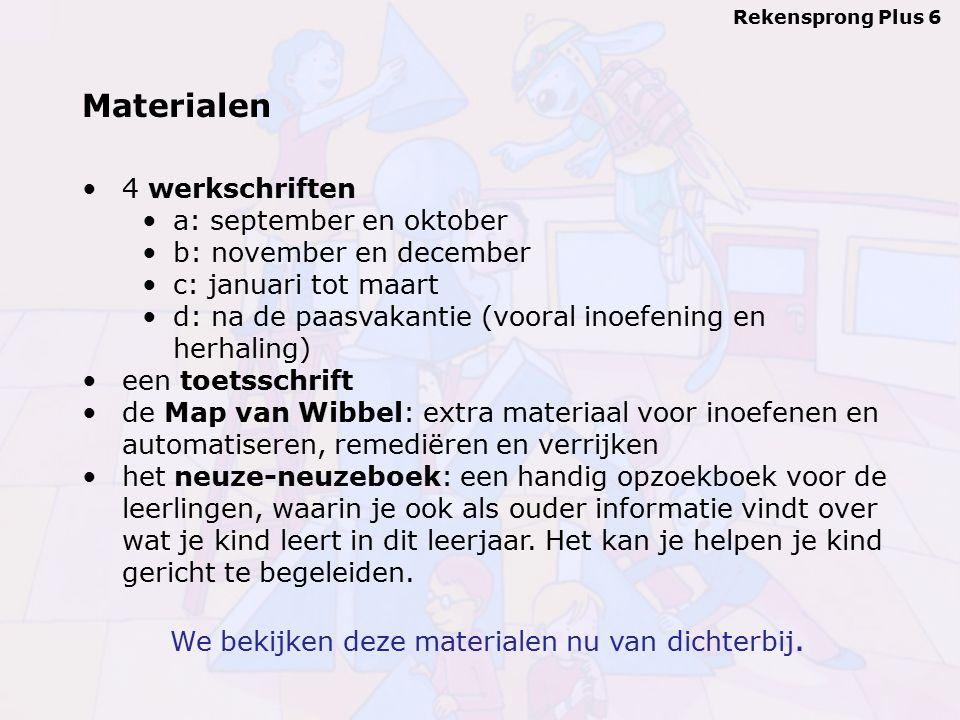 Rekensprong Plus 6 Materialen 4 werkschriften a: september en oktober b: november en december c: januari tot maart d: na de paasvakantie (vooral inoef