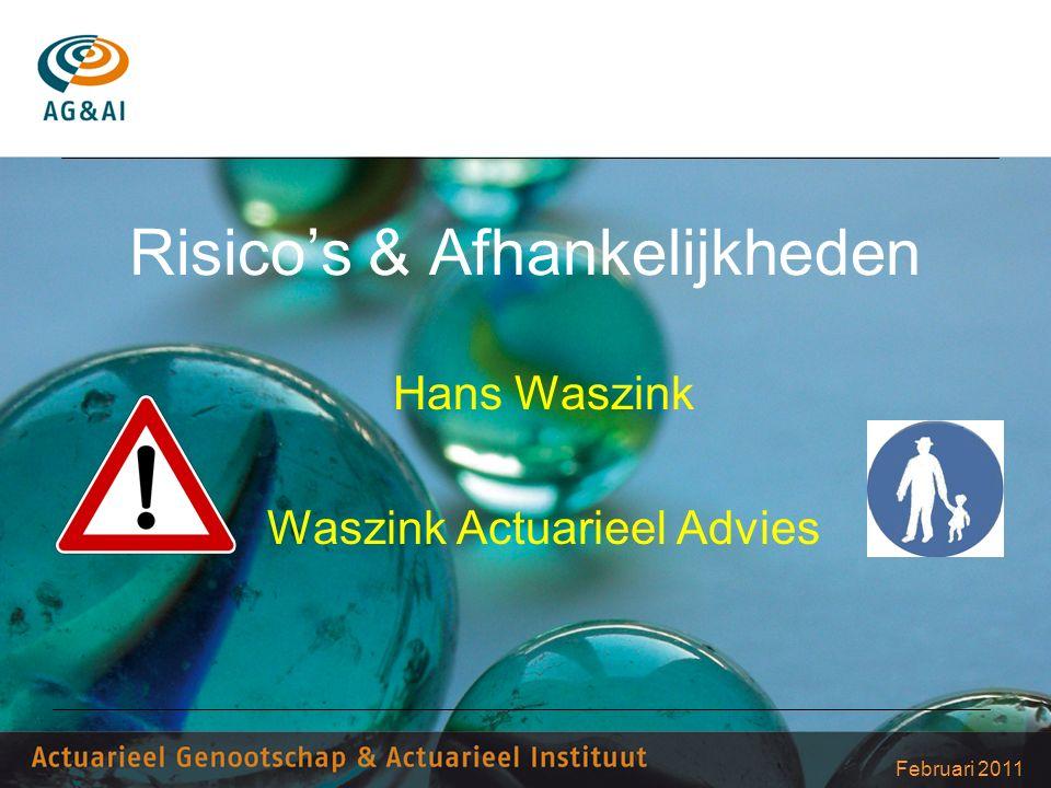 Februari 2011 Risico's & Afhankelijkheden Hans Waszink Waszink Actuarieel Advies