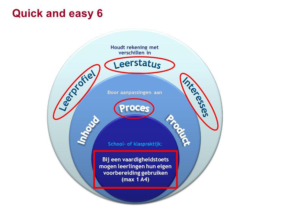 Quick and easy 6 Bij een vaardigheidstoets mogen leerlingen hun eigen voorbereiding gebruiken (max 1 A4)