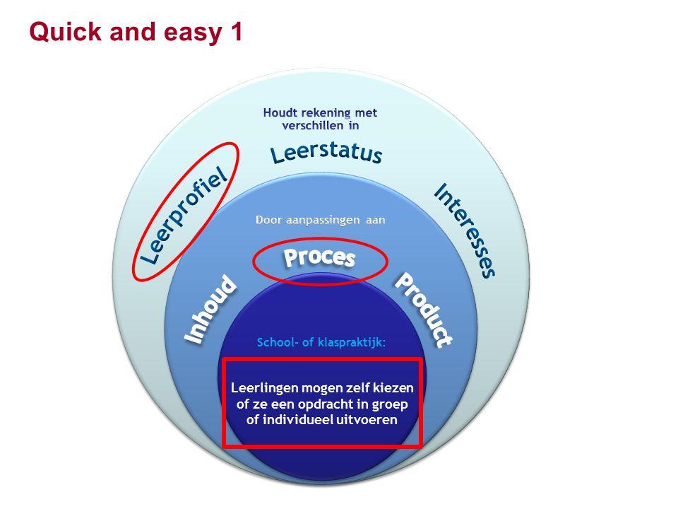 Quick and easy 1 Leerlingen mogen zelf kiezen of ze een opdracht in groep of individueel uitvoeren