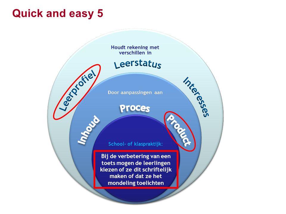 Quick and easy 5 Bij de verbetering van een toets mogen de leerlingen kiezen of ze dit schriftelijk maken of dat ze het mondeling toelichten