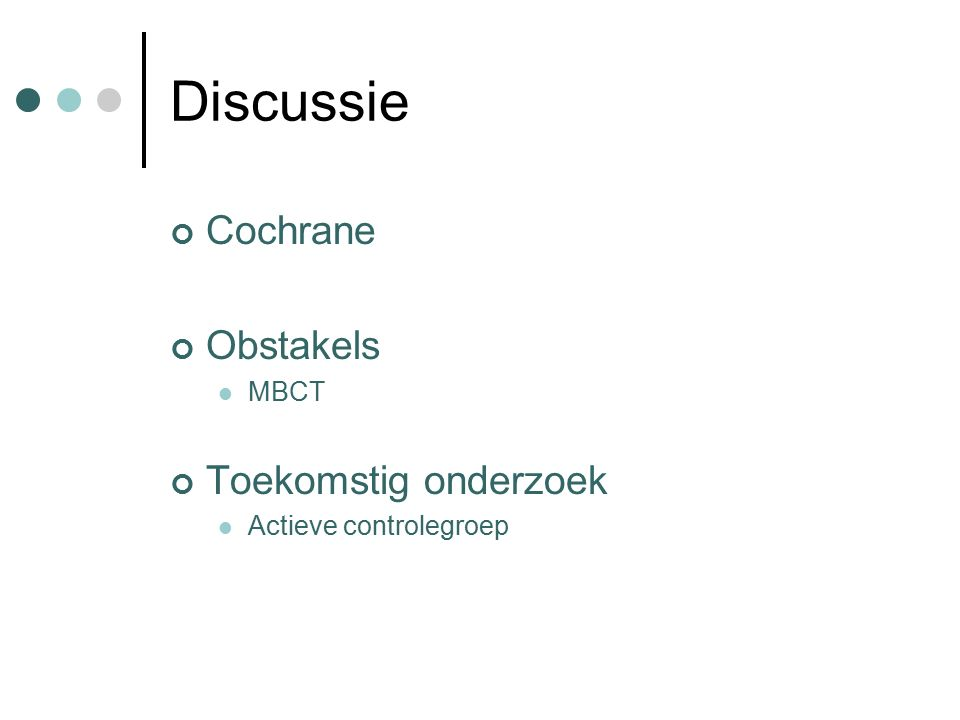Discussie Cochrane Obstakels MBCT Toekomstig onderzoek Actieve controlegroep
