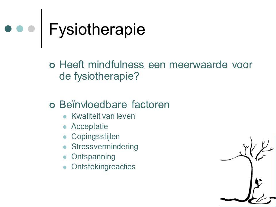 Fysiotherapie Heeft mindfulness een meerwaarde voor de fysiotherapie? Beïnvloedbare factoren Kwaliteit van leven Acceptatie Copingsstijlen Stressvermi