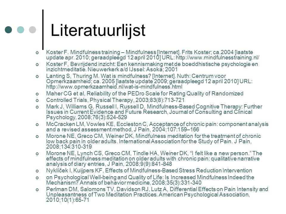 Literatuurlijst Koster F. Mindfulness training – Mindfulness [Internet]. Frits Koster; ca.2004 [laatste update apr. 2010; geraadpleegd 12 april 2010]