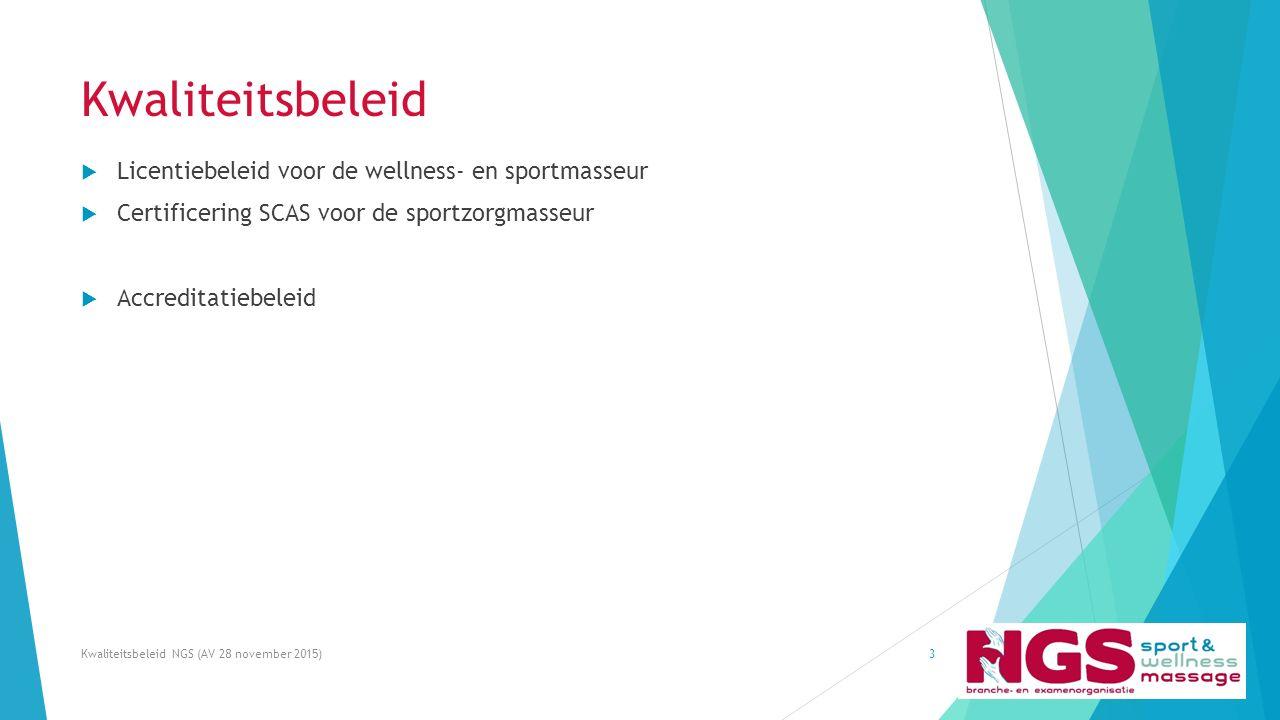 Kwaliteitsbeleid Kwaliteitsbeleid NGS (AV 28 november 2015)3  Licentiebeleid voor de wellness- en sportmasseur  Certificering SCAS voor de sportzorg