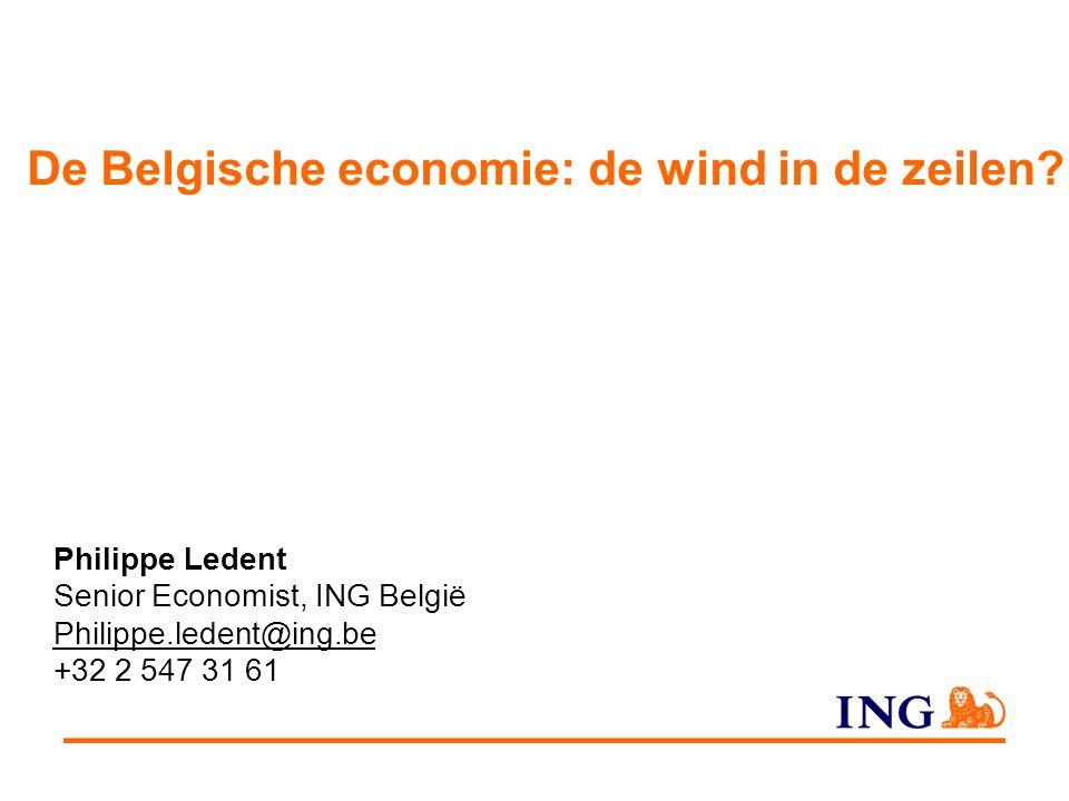 Philippe Ledent Senior Economist, ING België Philippe.ledent@ing.be +32 2 547 31 61 De Belgische economie: de wind in de zeilen