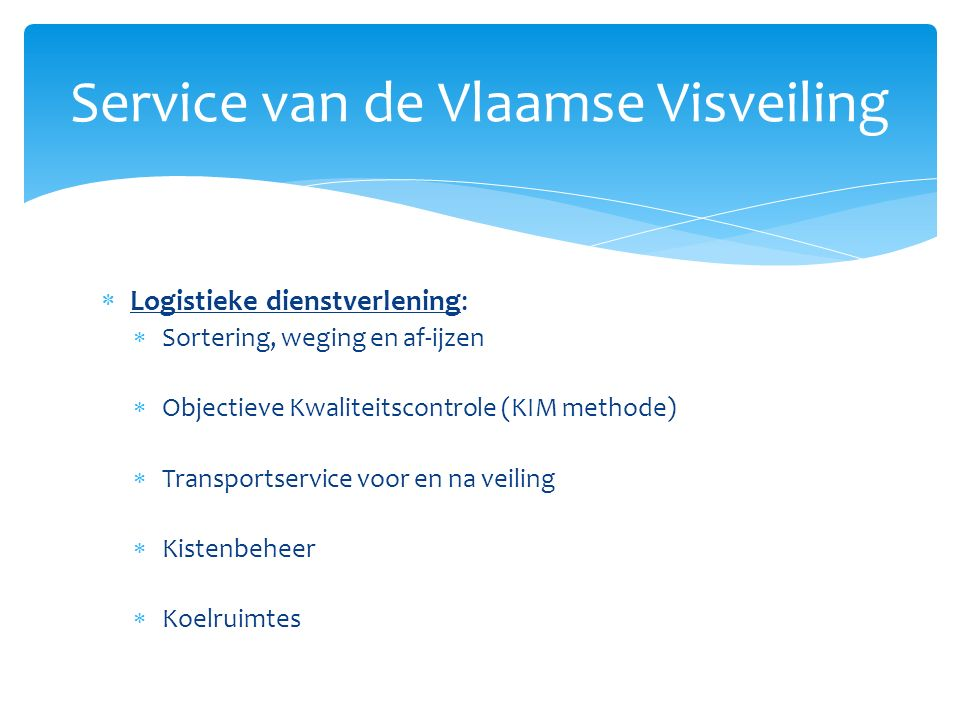  Logistieke dienstverlening:  Sortering, weging en af-ijzen  Objectieve Kwaliteitscontrole (KIM methode)  Transportservice voor en na veiling  Ki