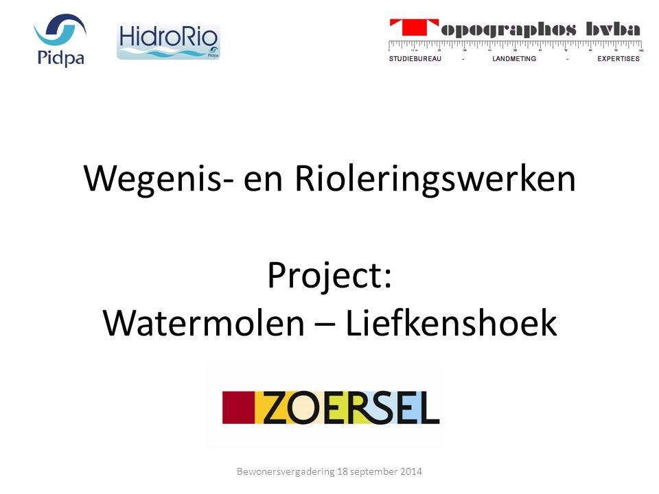 Wegenis- en Rioleringswerken Project: Watermolen – Liefkenshoek Bewonersvergadering 18 september 2014