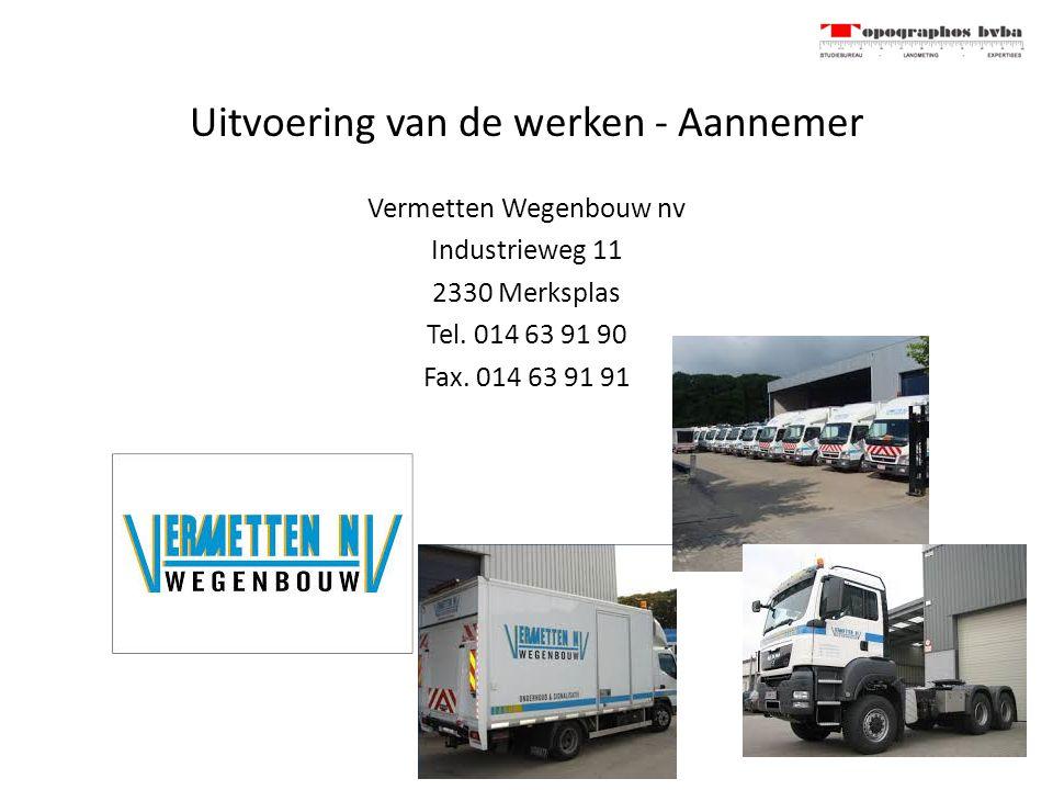 Uitvoering van de werken - Aannemer Vermetten Wegenbouw nv Industrieweg 11 2330 Merksplas Tel. 014 63 91 90 Fax. 014 63 91 91