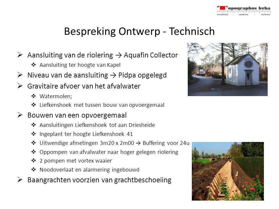 Bespreking Ontwerp - Technisch  Aansluiting van de riolering → Aquafin Collector  Aansluiting ter hoogte van Kapel  Niveau van de aansluiting → Pid