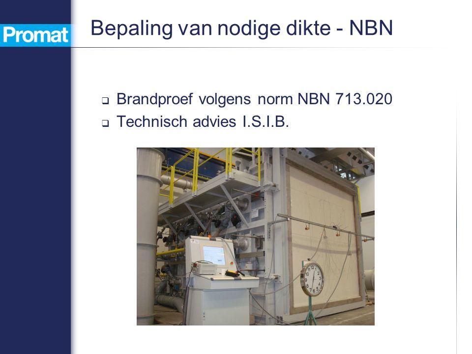 Bepaling van nodige dikte - NBN  Brandproef volgens norm NBN 713.020  Technisch advies I.S.I.B.
