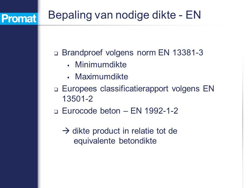Bepaling van nodige dikte - EN  Brandproef volgens norm EN 13381-3  Minimumdikte  Maximumdikte  Europees classificatierapport volgens EN 13501-2  Eurocode beton – EN 1992-1-2  dikte product in relatie tot de equivalente betondikte
