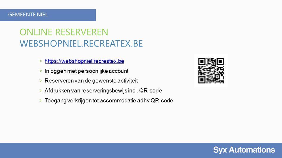 GEMEENTE NIEL > https://webshopniel.recreatex.be https://webshopniel.recreatex.be > Inloggen met persoonlijke account > Reserveren van de gewenste activiteit > Afdrukken van reserveringsbewijs incl.
