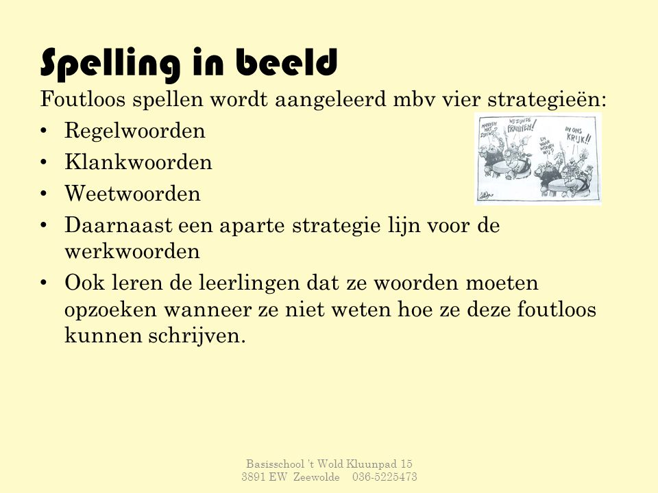 Taal in beeld Vier hoofdonderdelen: Spreken/luisteren Schrijven (strategie stellen) Woordenschat (heel belangrijk voor begrijpend lezen.