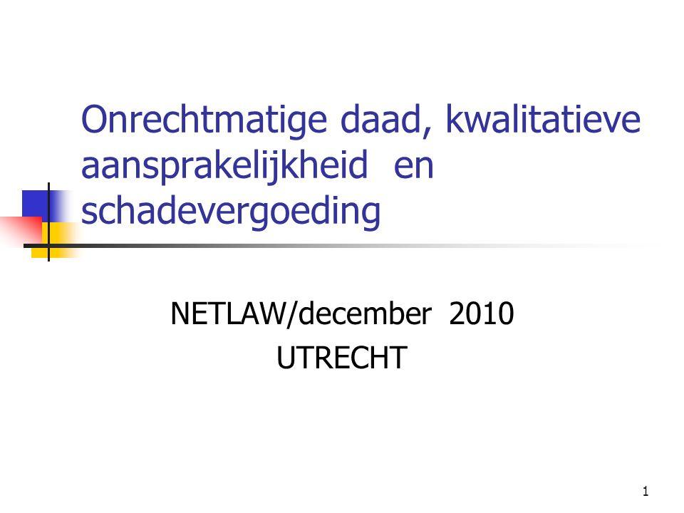 1 Onrechtmatige daad, kwalitatieve aansprakelijkheid en schadevergoeding NETLAW/december 2010 UTRECHT
