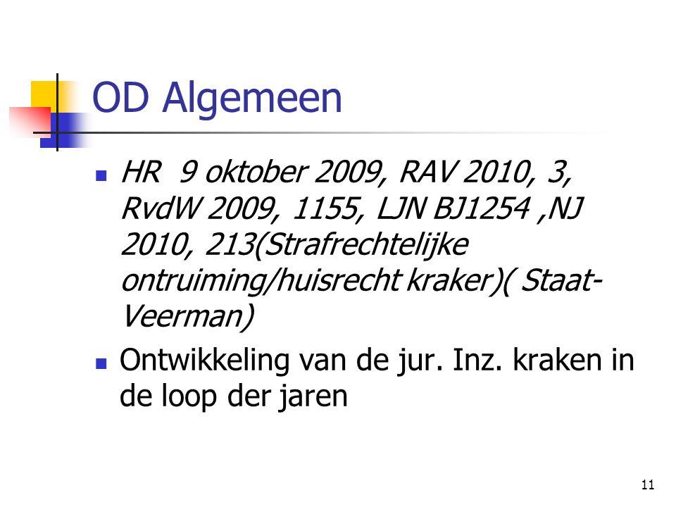 11 OD Algemeen HR 9 oktober 2009, RAV 2010, 3, RvdW 2009, 1155, LJN BJ1254,NJ 2010, 213(Strafrechtelijke ontruiming/huisrecht kraker)( Staat- Veerman) Ontwikkeling van de jur.