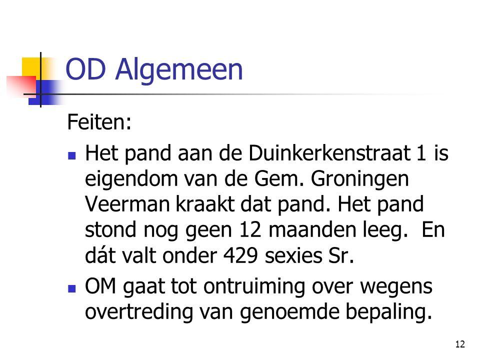 12 OD Algemeen Feiten: Het pand aan de Duinkerkenstraat 1 is eigendom van de Gem. Groningen Veerman kraakt dat pand. Het pand stond nog geen 12 maande