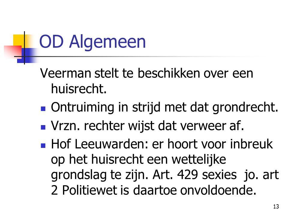 13 OD Algemeen Veerman stelt te beschikken over een huisrecht. Ontruiming in strijd met dat grondrecht. Vrzn. rechter wijst dat verweer af. Hof Leeuwa
