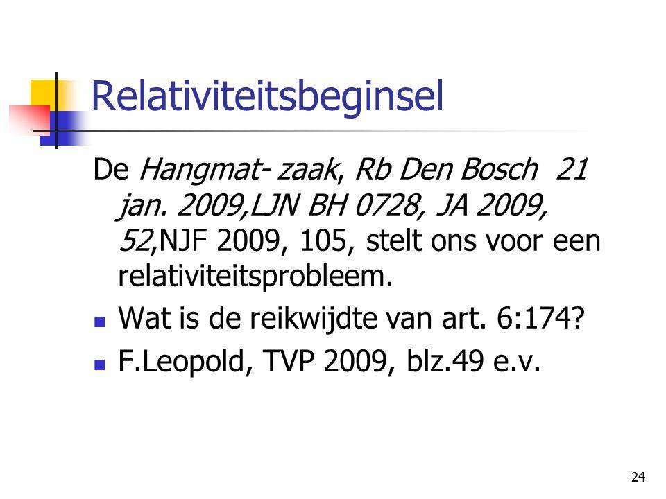 24 Relativiteitsbeginsel De Hangmat- zaak, Rb Den Bosch 21 jan. 2009,LJN BH 0728, JA 2009, 52,NJF 2009, 105, stelt ons voor een relativiteitsprobleem.