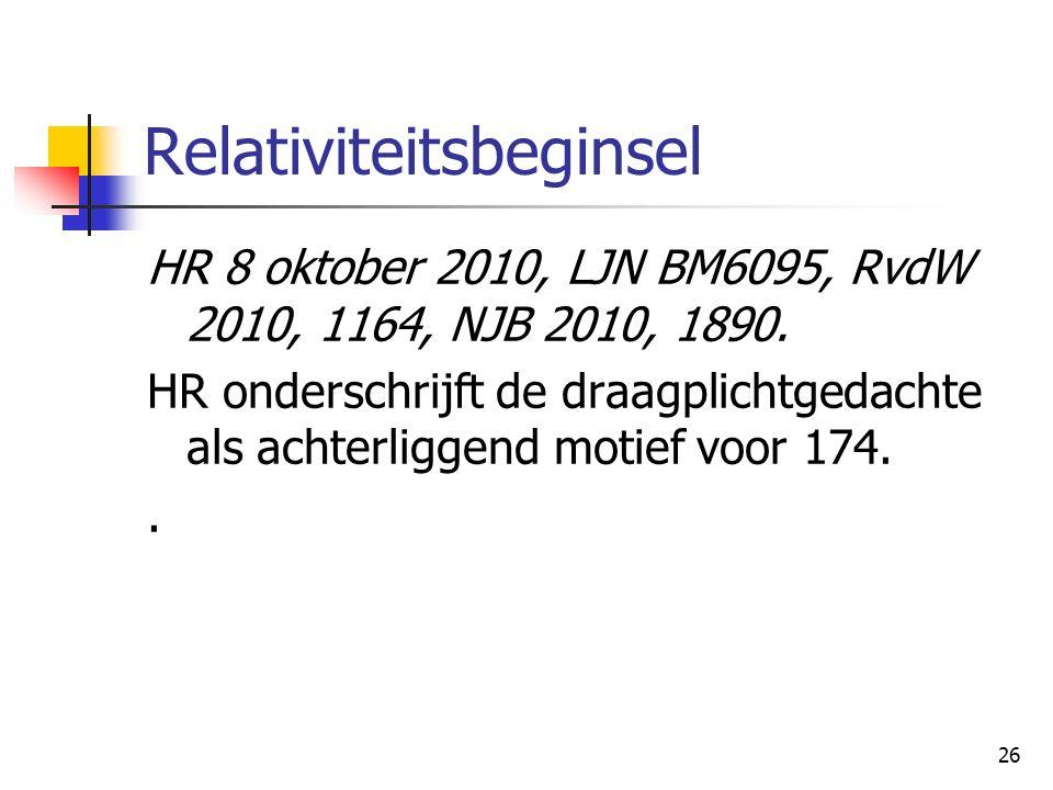 26 Relativiteitsbeginsel HR 8 oktober 2010, LJN BM6095, RvdW 2010, 1164, NJB 2010, 1890.