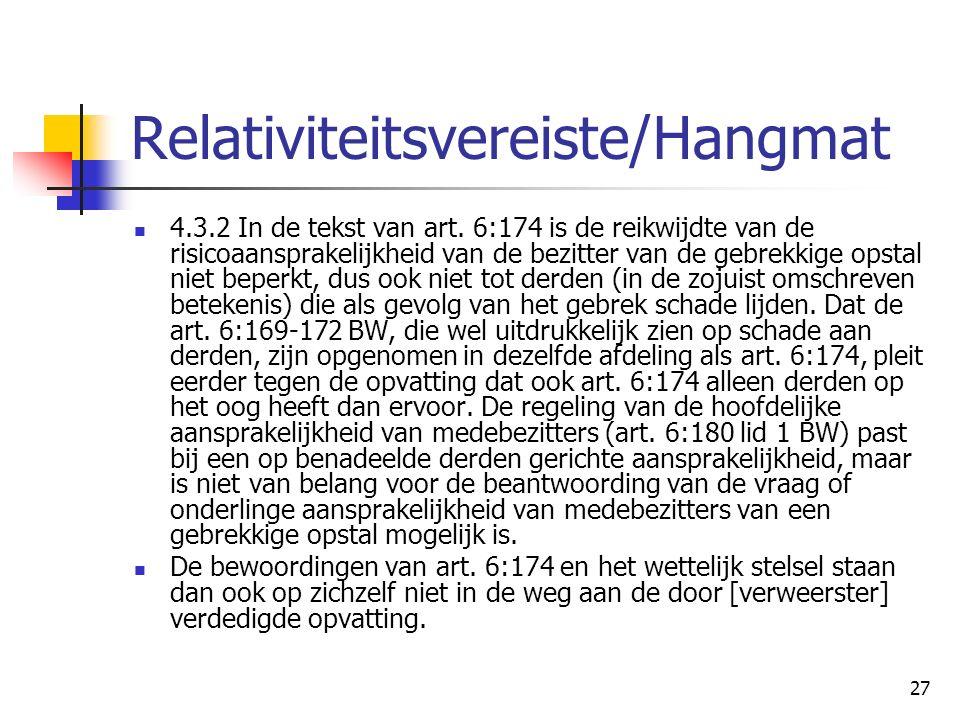 27 Relativiteitsvereiste/Hangmat 4.3.2 In de tekst van art. 6:174 is de reikwijdte van de risicoaansprakelijkheid van de bezitter van de gebrekkige op