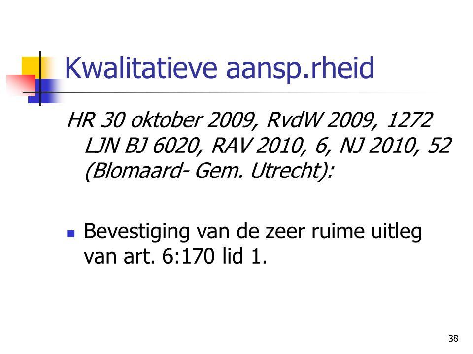 38 Kwalitatieve aansp.rheid HR 30 oktober 2009, RvdW 2009, 1272 LJN BJ 6020, RAV 2010, 6, NJ 2010, 52 (Blomaard- Gem. Utrecht): Bevestiging van de zee
