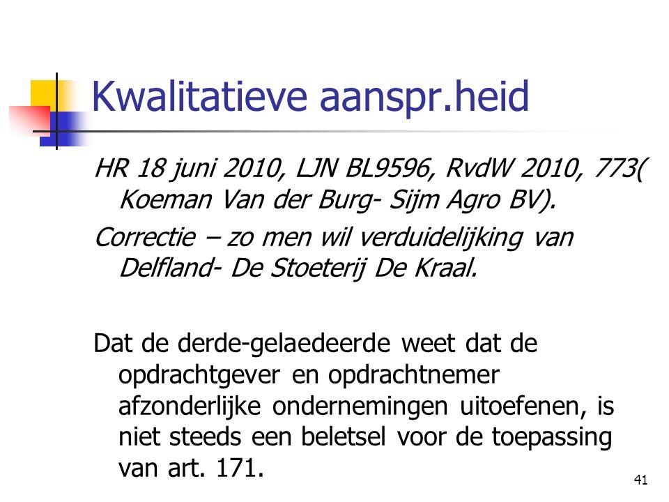 41 Kwalitatieve aanspr.heid HR 18 juni 2010, LJN BL9596, RvdW 2010, 773( Koeman Van der Burg- Sijm Agro BV). Correctie – zo men wil verduidelijking va