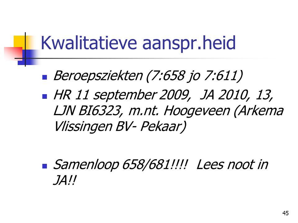 45 Kwalitatieve aanspr.heid Beroepsziekten (7:658 jo 7:611) HR 11 september 2009, JA 2010, 13, LJN BI6323, m.nt.