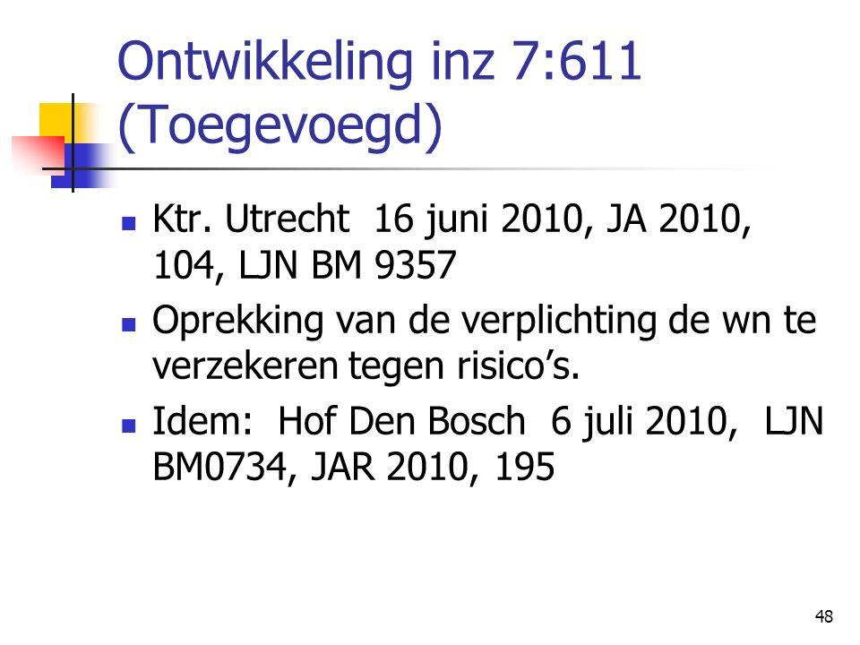 48 Ontwikkeling inz 7:611 (Toegevoegd) Ktr. Utrecht 16 juni 2010, JA 2010, 104, LJN BM 9357 Oprekking van de verplichting de wn te verzekeren tegen ri