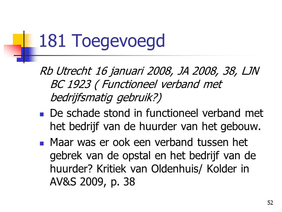 52 181 Toegevoegd Rb Utrecht 16 januari 2008, JA 2008, 38, LJN BC 1923 ( Functioneel verband met bedrijfsmatig gebruik?) De schade stond in functioneel verband met het bedrijf van de huurder van het gebouw.