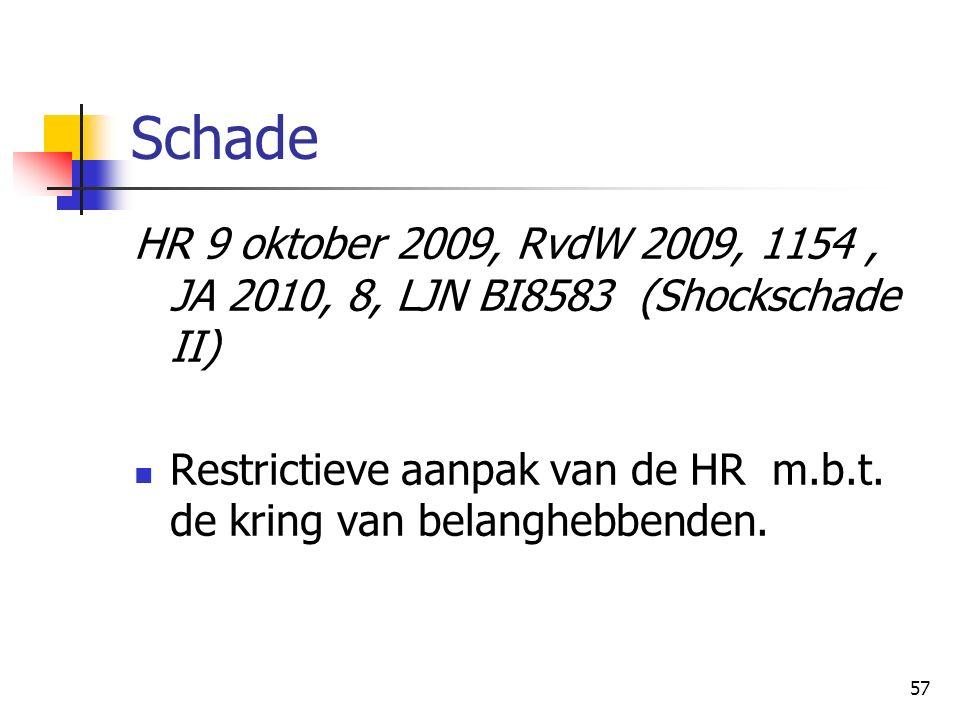 57 Schade HR 9 oktober 2009, RvdW 2009, 1154, JA 2010, 8, LJN BI8583 (Shockschade II) Restrictieve aanpak van de HR m.b.t. de kring van belanghebbende
