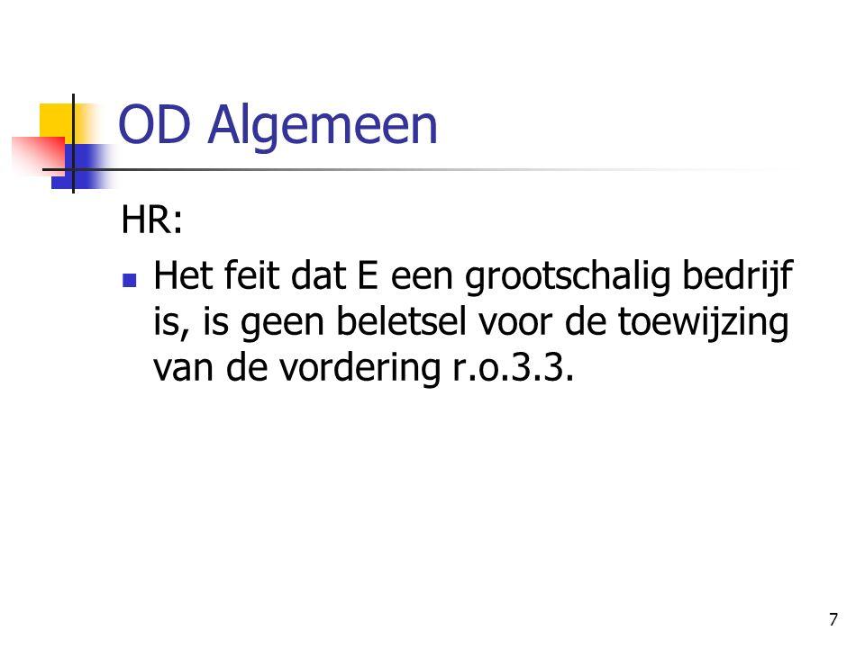 7 OD Algemeen HR: Het feit dat E een grootschalig bedrijf is, is geen beletsel voor de toewijzing van de vordering r.o.3.3.