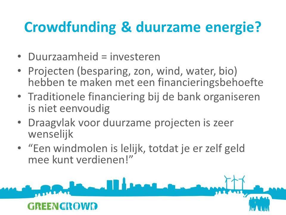 Crowdfunding & duurzame energie? Duurzaamheid = investeren Projecten (besparing, zon, wind, water, bio) hebben te maken met een financieringsbehoefte