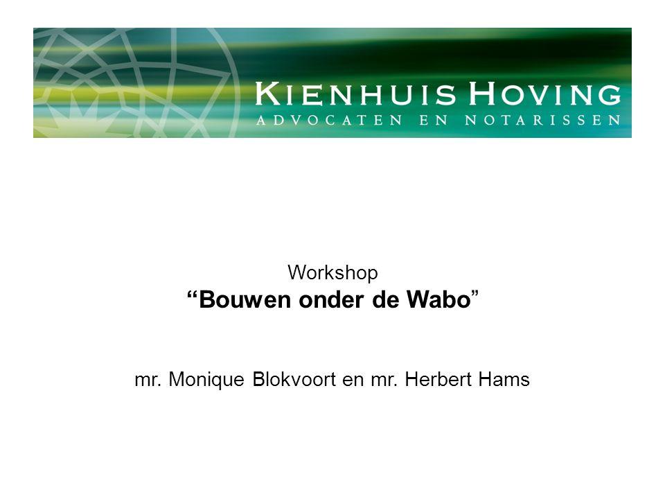 Workshop Bouwen onder de Wabo mr. Monique Blokvoort en mr. Herbert Hams