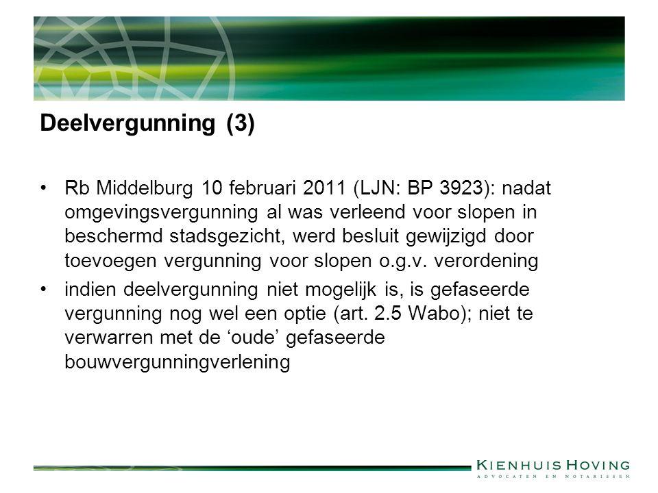 Deelvergunning (3) Rb Middelburg 10 februari 2011 (LJN: BP 3923): nadat omgevingsvergunning al was verleend voor slopen in beschermd stadsgezicht, werd besluit gewijzigd door toevoegen vergunning voor slopen o.g.v.