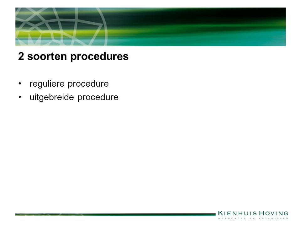 2 soorten procedures reguliere procedure uitgebreide procedure