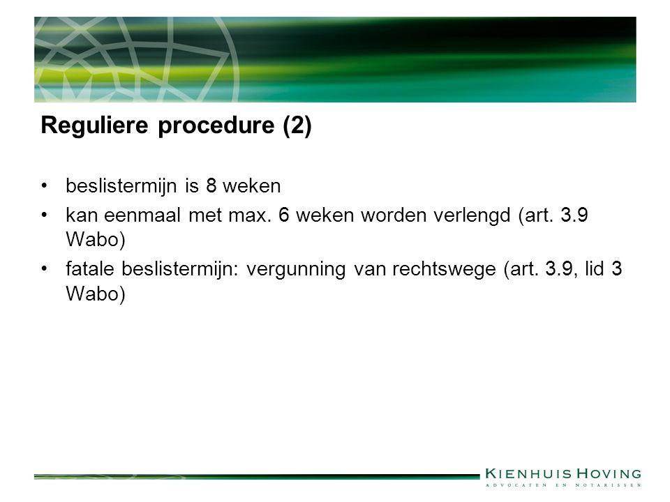 Reguliere procedure (2) beslistermijn is 8 weken kan eenmaal met max.